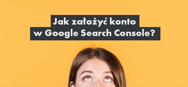 jak założyć konto w Google Search Console